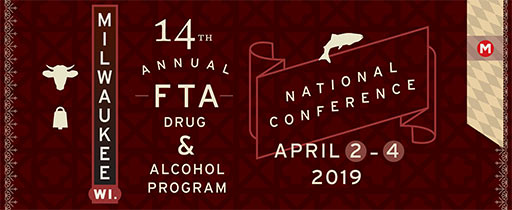 14th Annual Drug & Alcohol Program National Confrerence - April 2-4, 2019 - Milwaukee, Wisconsin - Federal Transit Administration - Drug and Alcohol Program